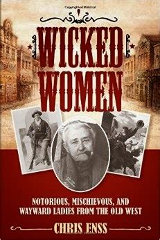 History and Women: Wicked Women: Notorious, Mischievous