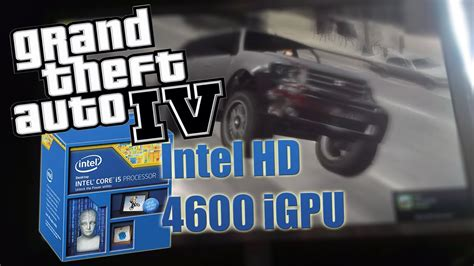 Playing GTA IV with Intel HD 4600 integrated graphics (i5