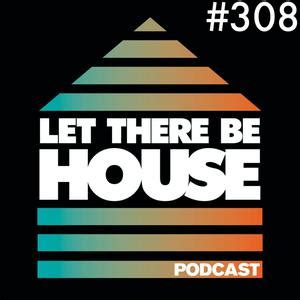 LTBH #308 with Glen Horsborough - Let There Be House